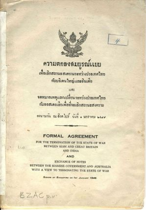 Formal agreement for the Termination of the State of war Between Siam and Great Britain and India, and Exchange of Notes Between the Siamese Government and Australia with a View to Terminating the State of War. Australia; Thailand; World War II.