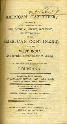 The American Gazetteer, Exhibiting a Full Account of the Civil Divisions, Rivers, Harbours, Indian Tribes, &c. of the American Continent, also of the West India and Other Appendant Islands; with a particular description of Louisiana. One of the first published descriptions of Louisiana Territory.