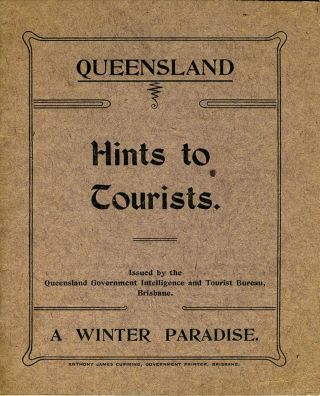 Queensland, The Queen State of the Commonwealth. Hints to Tourists. A Winter Paradise. Delightful...