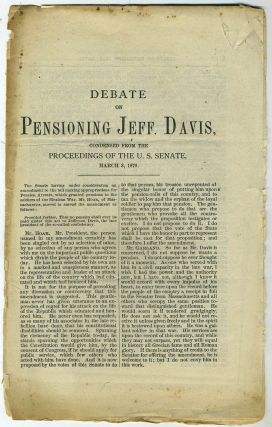 Debate on Pensioning Jeff. Davis. Condensed from the Proceedings of the U. S. Senate, March 3, 1879. Confederacy, US Senate report.