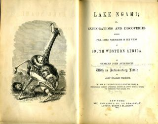 Lake Ngami; or, Explorations and Discoveries during Four Years' Wandering in the Wilds of South Western Africa.