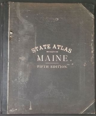 Colby's Atlas of the State of Maine. Including Statistics and Descriptions of it History,...