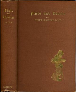Flute and Violin and Other Kentucky Tales and Romances. Kentucky, James Lane Allen
