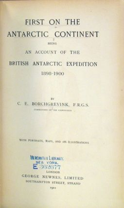 First on the Antarctic Continent. Being an Account of the British Antarctic Expedition 1898-1900.