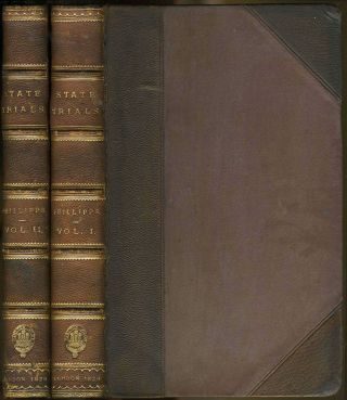 State Trials; or, a Collection of the Most Interesting Trials, Prior to the Revolution of 1688,...