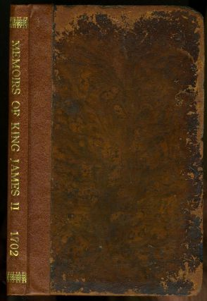 The Memoirs of King James II. Containing An Account of the Transactions of the Last Twelve Years...
