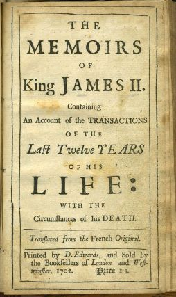 The Memoirs of King James II. Containing An Account of the Transactions of the Last Twelve Years of his Life: With the Circumstances of his Death.