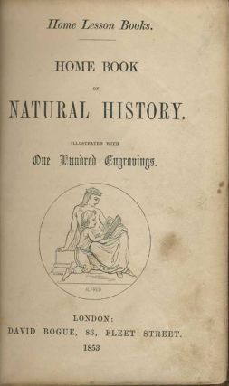 Home Book of Natural History Illustrated with One Hundred Engravings.