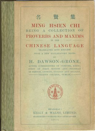 Ming Hsien Chi Being a Collection of Proverbs and Maxims in the Chinese Language. China; Proverbs, H. Dawson-Grone.