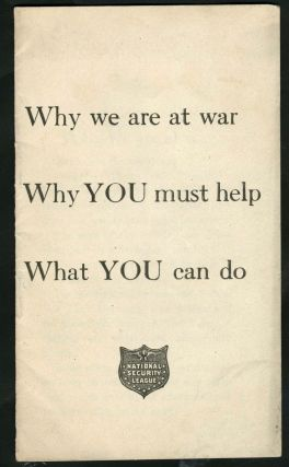 Why we are at war, Why YOU must help, What YOU can do. Pamphlet. National Security League
