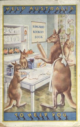 The Kangaroo Kook Book. Help Australia to Help You. A Book Containing Simple, Inexpensive Recipes, and Produced to Assist Australia's Countless Friends Amongst the Housewives of Great Britain, in the Still More Satisfying Use of Australia's Food Products.