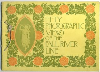 Fifty Photographic Views of the Steamers of the Fall River Line, their Terminals and their Route...