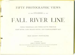 Fifty Photographic Views of the Steamers of the Fall River Line, their Terminals and their Route through East River, Long Island Sound, and Narragansett Bay, From Recent Photographs.