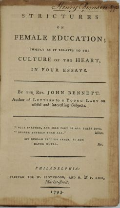 Strictures on Female Education; Chiefly as it Relates to the Culture of the Heart, in Four Essays. Rev. John Bennett.