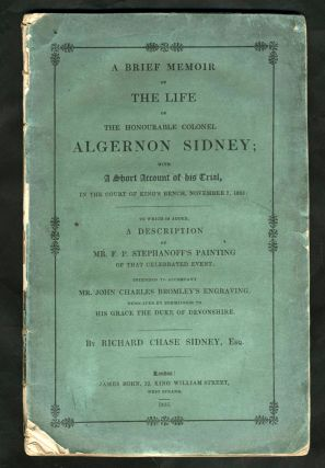 A Brief Memoir of the Life of the Honourable Colonel Algernon Sidney; With a Short Account of His...