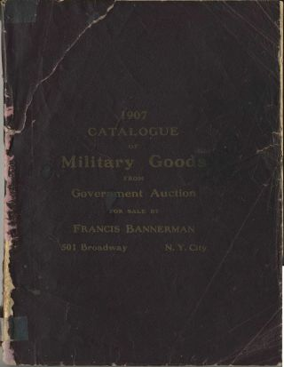 1907 Catalogue of Military Goods from Government Auction for Sale by Francis Bannerman. Francis Bannerman.