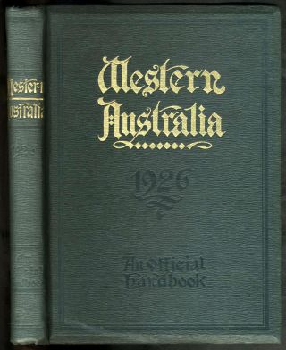 Western Australia, An Official Handbook for the Information of Commercial Men, Migrants, and...