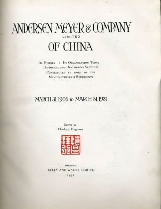 Andersen, Meyer & Company Limited of China. Its History: its Organization Today, Historical and Descriptive Sketches Contributed by Some of the Manufacturers it Represents. March 31, 1906 to March 31, 1931.