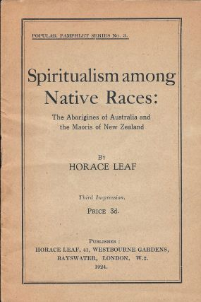 Spiritualism among Native Races: The Aborigines of Australia and the Maoris of New Zealand. Aborigines; Maori, Horace Leaf.