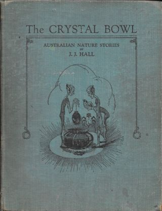 The Crystal Bowl: Australian Nature Stories. J. J. Hall, Dorothy Wall, ills