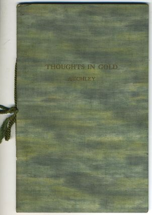 Thoughts in Gold. T. J. Atchley, E. Covey Beeley, ills