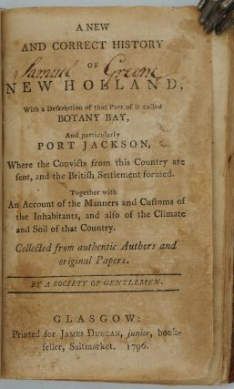 A New and Correct History of New Holland, with a Description of that Part of it called Botany Bay, And particularly Port Jackson...