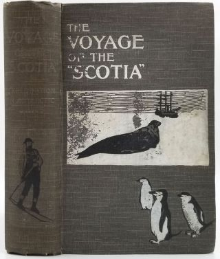 "The Voyage of the ""Scotia"". Being a Record of the Voyage of Exploration in the Antarctic Seas -..."