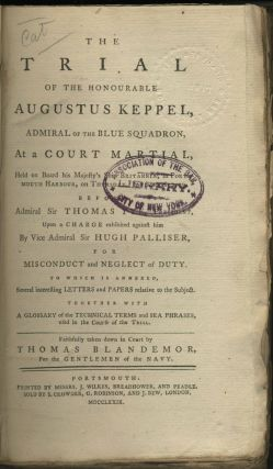 The trial of the Honourable Augustus Keppel, Admiral of the Blue Squadron, at a court martial held on board his Majesty's ship Britannia, in Portsmouth Harbour, on Thursday, January 8, 1779...