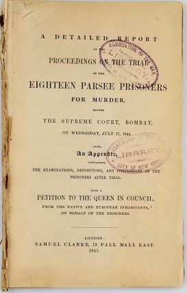 A detailed report of the proceedings on the trial of the eighteen Parsee prisoners for murder,...