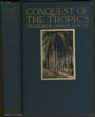 Conquest of the Tropics: the Story of the Creative Enterprises Conducted By the United Fruit...