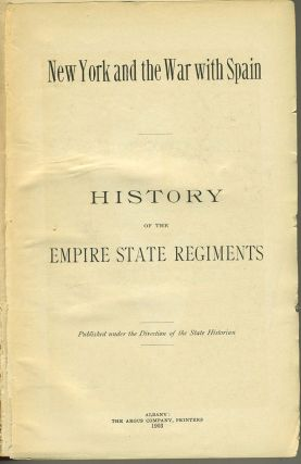 New York and the War with Spain. History of the Empire State Regiments [published with] My Memoirs of the Military History of The State of New York During the War For the Union, 1861-65.