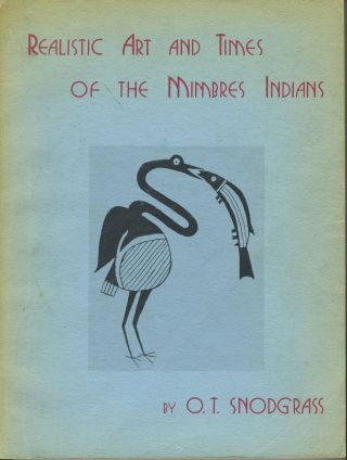 Realistic Art And Times Of The Mimbres Indians. O. T. Snodgrass