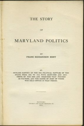 The Story of Maryland Politics: An outline history of the big political battles of the state from 1864 to 1910, with sketches and incidents of the men and measures that figured as factors, and the names of most of those who held office in that period.