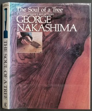 The Soul of a Tree: A Woodworker's Reflections. George Nakashima.