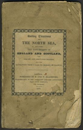 Sailing Directions for the North Sea, including the East Coasts of England and Scotland, the Orkney and Shetland Islands, and the Navigation from Calais to Bergen in Norway (with) SUPPLEMENT. - 1833. R. and W. Blachford.
