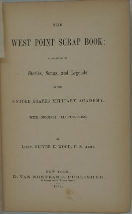 The West Point Scrap Book. A Collection of Stories, Songs, and Legends of the United States Military Academy.