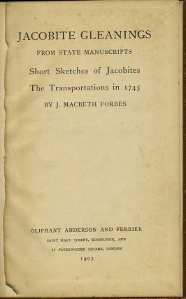 Jacobite Gleanings from State Manuscripts. Short Sketches of Jacobites. The Transportations in 1745.