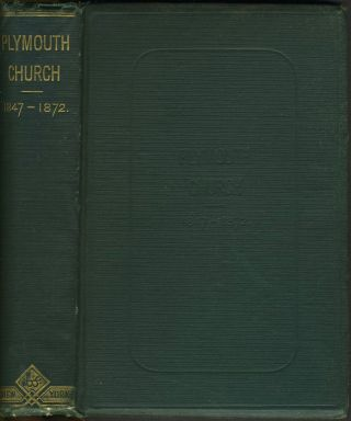 The History of Plymouth Church: (Henry Ward Beecher) 1847 to 1872: Inclusive of Historical...