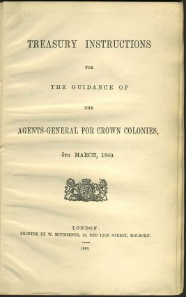 Treasury Instructions for the Guidance of the Agents-General for Crown Colonies, 5th March, 1860.