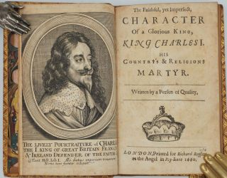 The Faithful, yet Imperfect, Character Of a Glorious King, King Charles I, his Country's &...