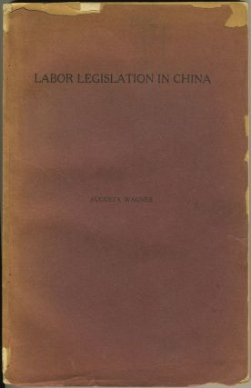 Labor Legislation in China. China, Augusta Wagner