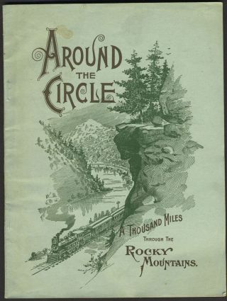 Around the Circle. One Thousand Miles through the Rocky Mountains, Being a Descriptive of a Trip...