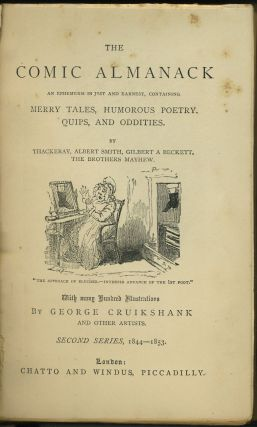 The Comic Almanack an Ephemeris in Jest and Earnest, Containing Merry Tales, Humorous Poetry, Quips, and Oddities. By Thackeray, Albert Smith, Gilbert A Beckett, the Bothers Mayhew. With Many Hundred Illustrations by George Cruikshank and Other Artists. Second Series, 1844-1853.