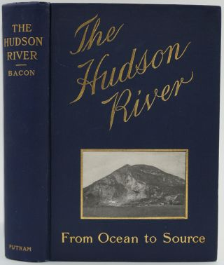 The Hudson River. From Ocean to Source, Historical, Legendary, Picturesque. Edgar Mayhew Bacon