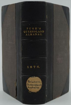 Pugh's Queensland Almanac, Law Calendar, Directory and Coast Guide, for 1876