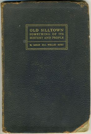 Old Silltown Something of its History and People (Lyme, Ct.). Sarah Sill Welles Burt