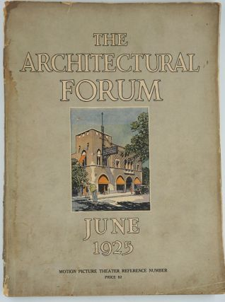 The Architectural Forum, June 1925. Vol XLII Number 6 Motion Picture Theater Reference Number. ...