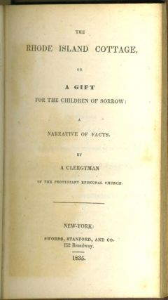 The Rhode Island Cottage, or A Gift for the Children of Sorrow: A Narrative of Facts. By a Clergyman of the Protestant Episcopal Church.