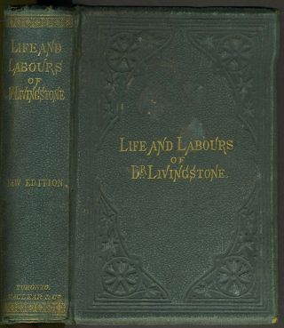 The Life, Labours, and Adventures of David Livingstone, about Thirty Years a Missionary in the...