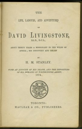 The Life, Labours, and Adventures of David Livingstone, about Thirty Years a Missionary in the Wilds of Africa: His Discovery and Relief.